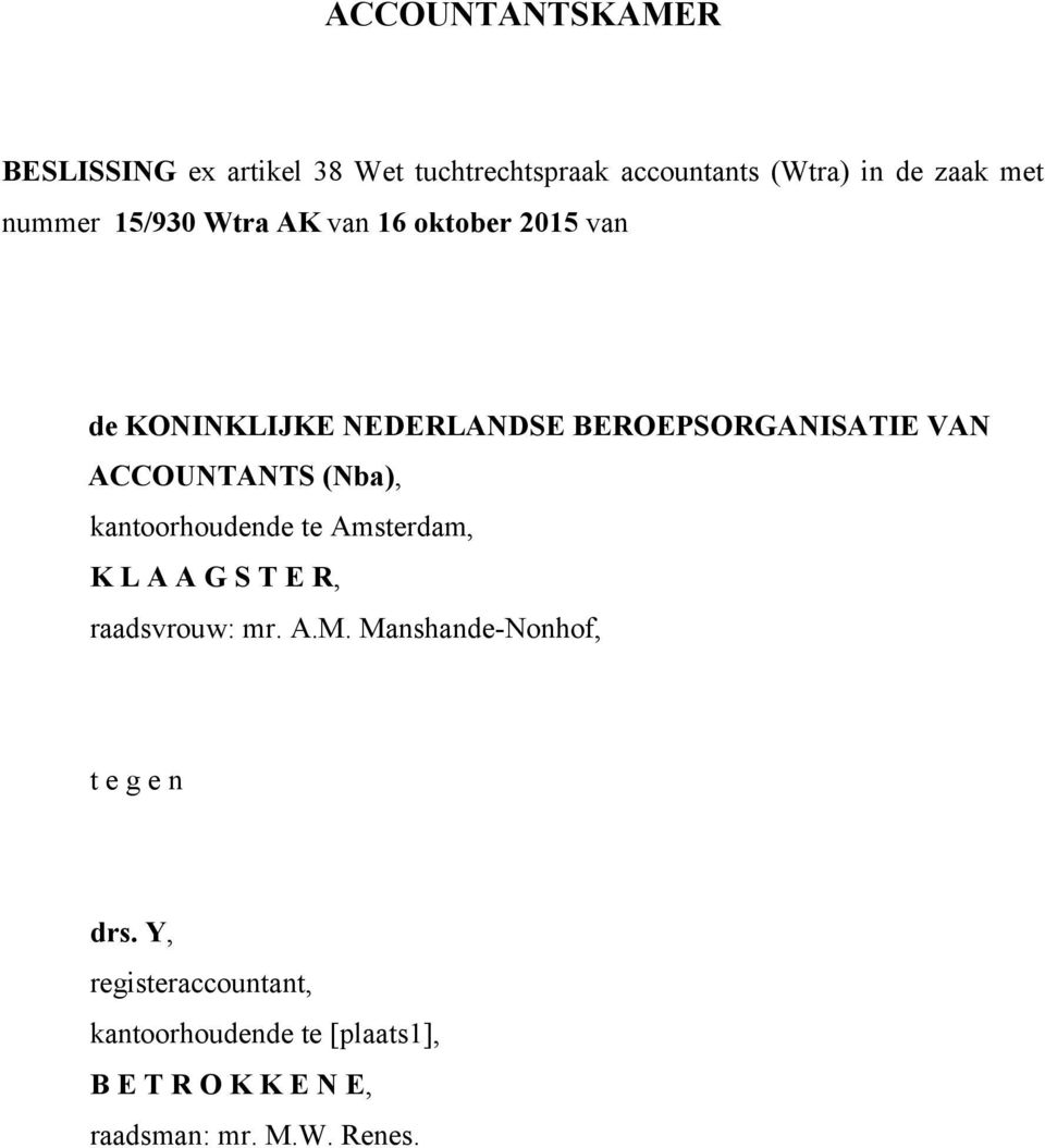 (Nba), kantoorhoudende te Amsterdam, K L A A G S T E R, raadsvrouw: mr. A.M.