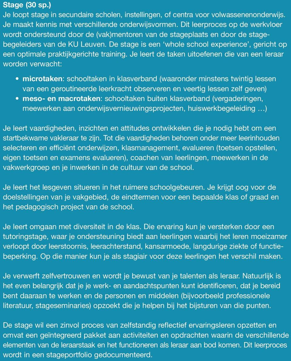 De stage is een whole school experience, gericht op een optimale praktijkgerichte training.