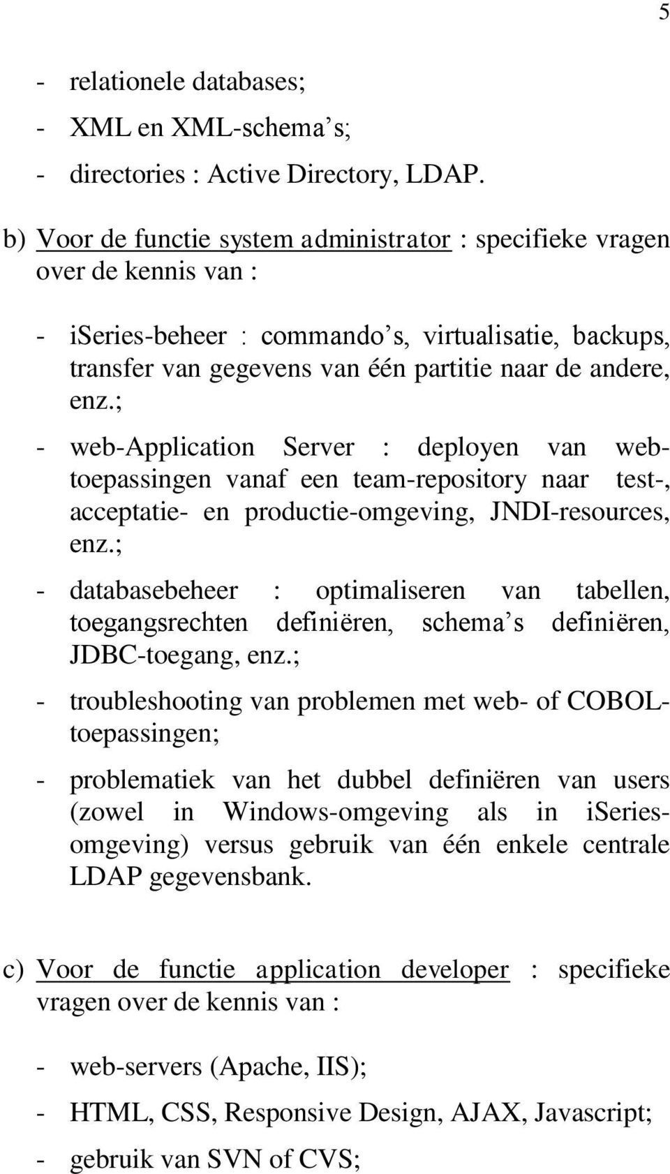 ; - web-application Server : deployen van webtoepassingen vanaf een team-repository naar test-, acceptatie- en productie-omgeving, JNDI-resources, enz.