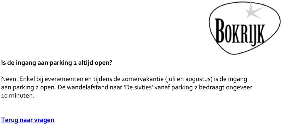 en augustus) is de ingang aan parking 2 open.