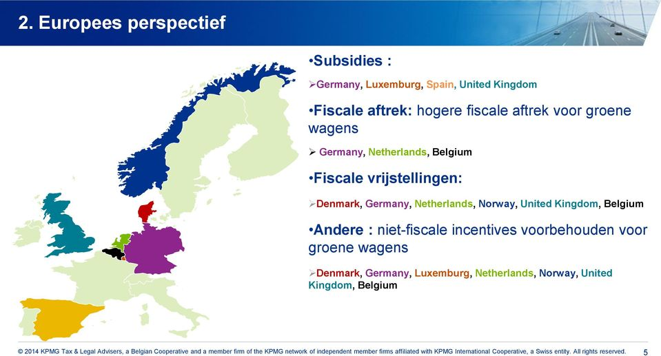 Denmark, Germany, Netherlands, Norway, United Kingdom, Belgium Andere : niet-fiscale incentives