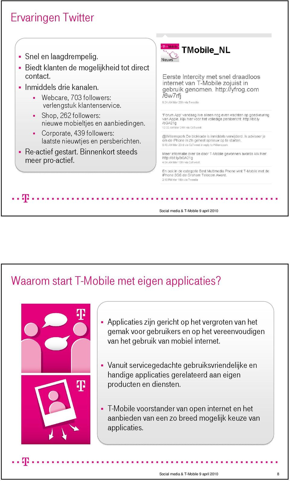 Social media & T-Mobile 9 april 2010 Waarom start T-Mobile met eigen applicaties?