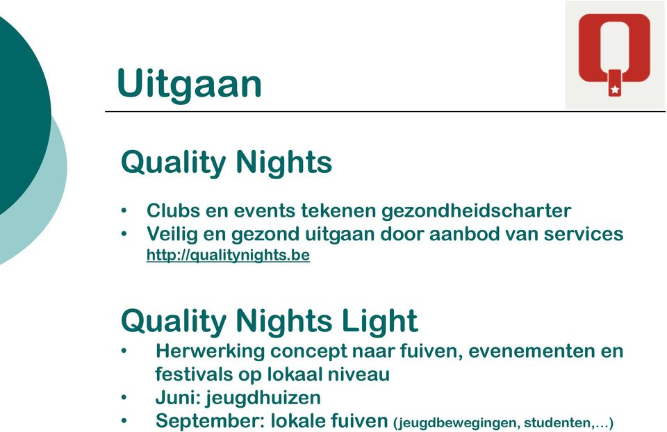 be Quality Nights Light Herwerking concept naar fuiven, evenementen en