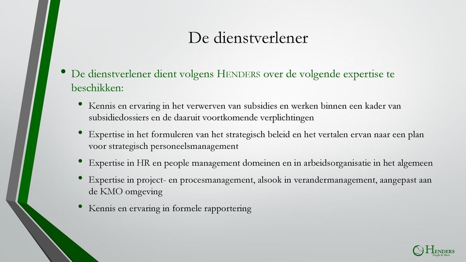 het vertalen ervan naar een plan voor strategisch personeelsmanagement Expertise in HR en people management domeinen en in arbeidsorganisatie in het
