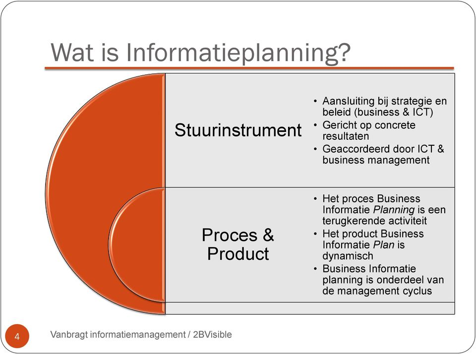 resultaten Geaccordeerd door ICT & business management Proces & Product Het proces Business