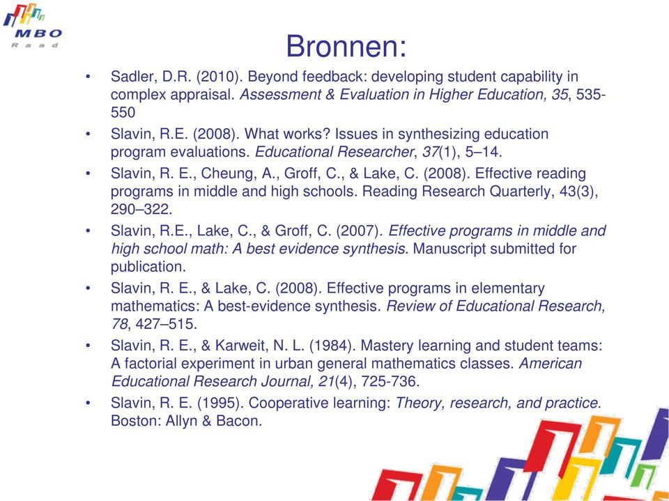 Effective reading programs in middle and high schools. Reading Research Quarterly, 43(3), 290 322. Slavin, R.E., Lake, C., & Groff, C. (2007).