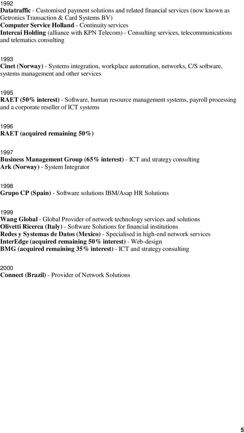 management and other services 1995 RAET (50% interest) - Software, human resource management systems, payroll processing and a corporate reseller of ICT systems 1996 RAET (acquired remaining 50%)