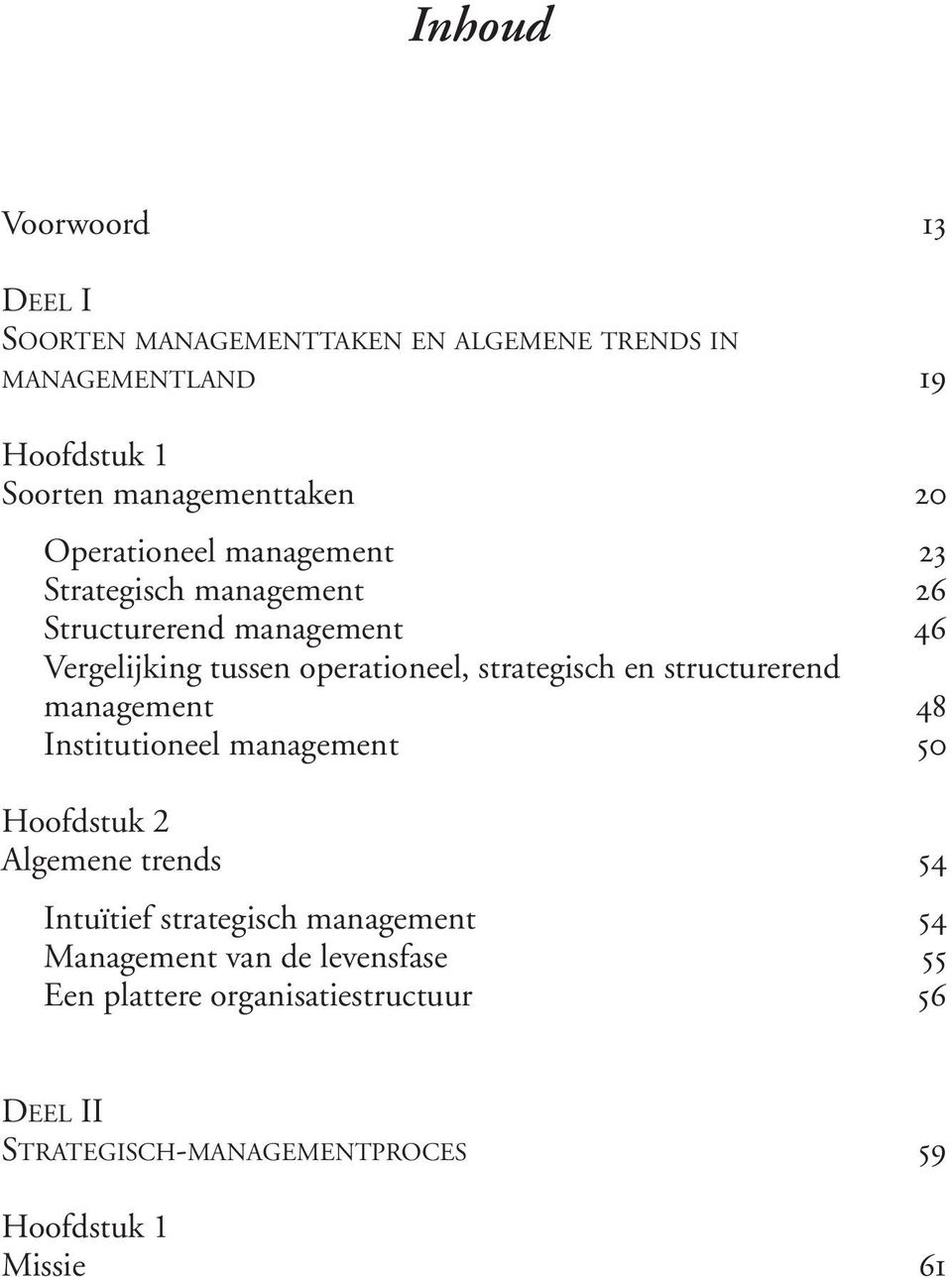 strategisch en structurerend management 48 Institutioneel management 50 Algemene trends 54 Intuïtief strategisch