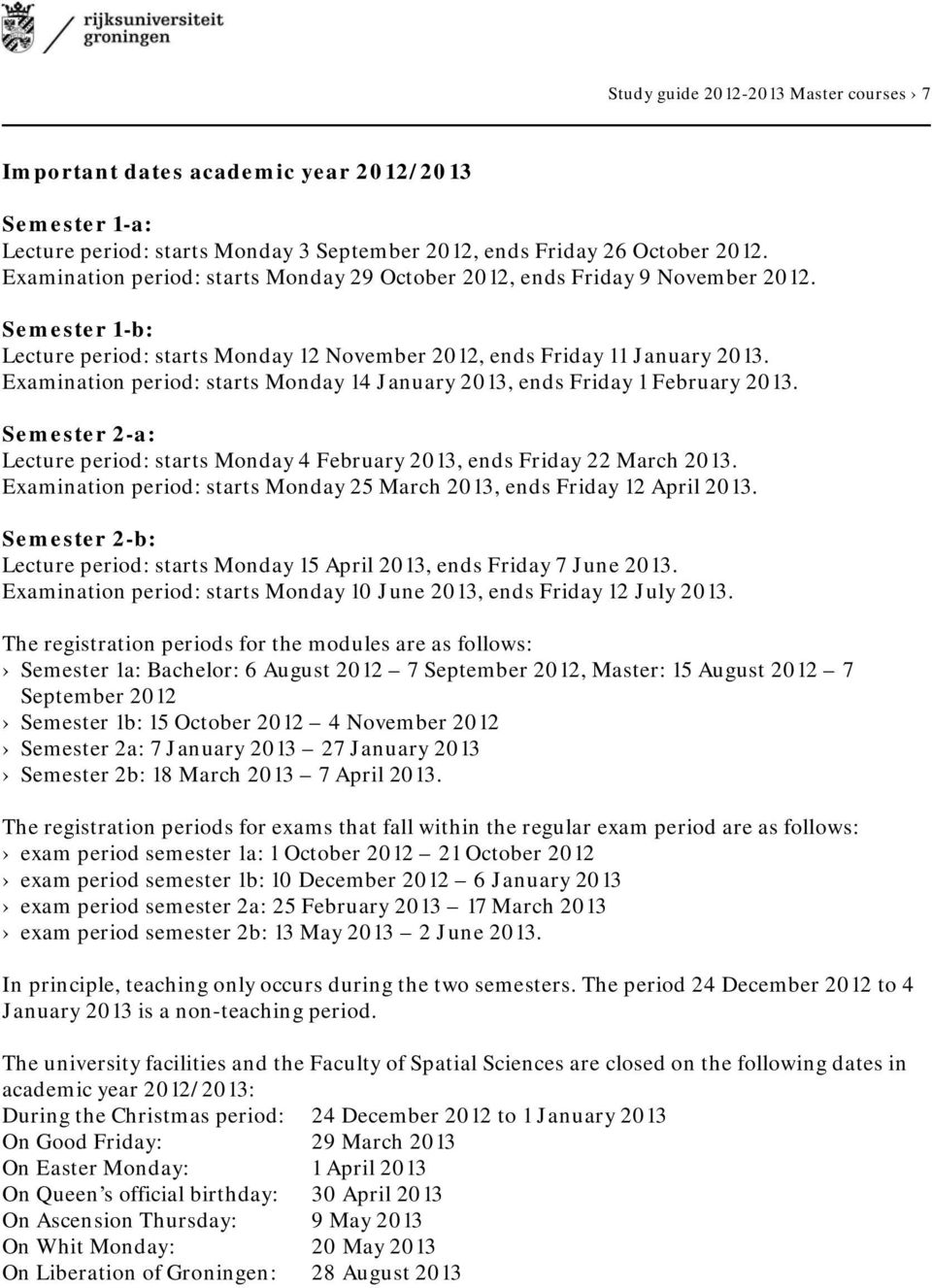 Examination period: starts Monday 14 January 2013, ends Friday 1 February 2013. Semester 2-a: Lecture period: starts Monday 4 February 2013, ends Friday 22 March 2013.