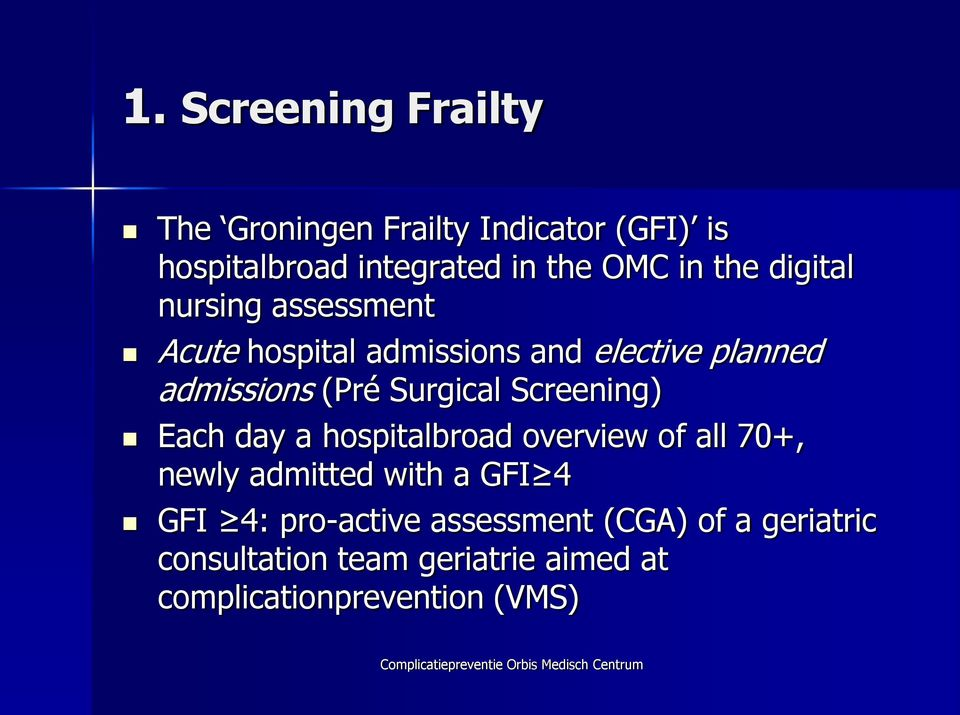 Each day a hospitalbroad overview of all 70+, newly admitted with a GFI 4 GFI 4: pro-active assessment (CGA) of