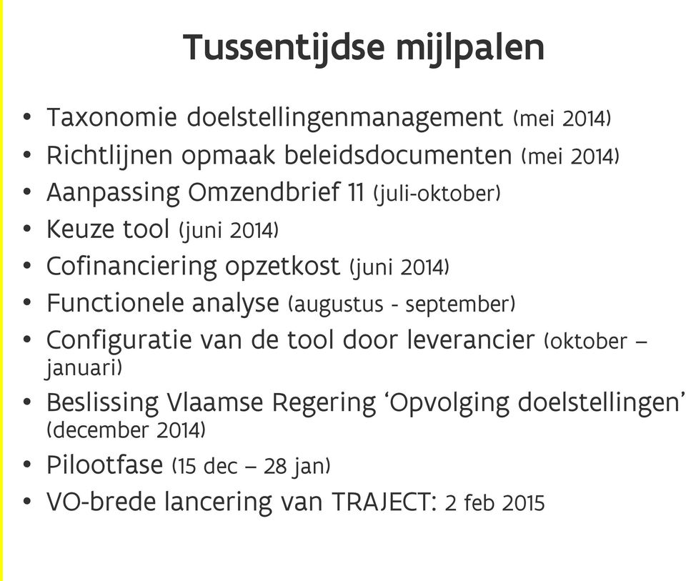 Functionele analyse (augustus - september) Configuratie van de tool door leverancier (oktober januari) Beslissing