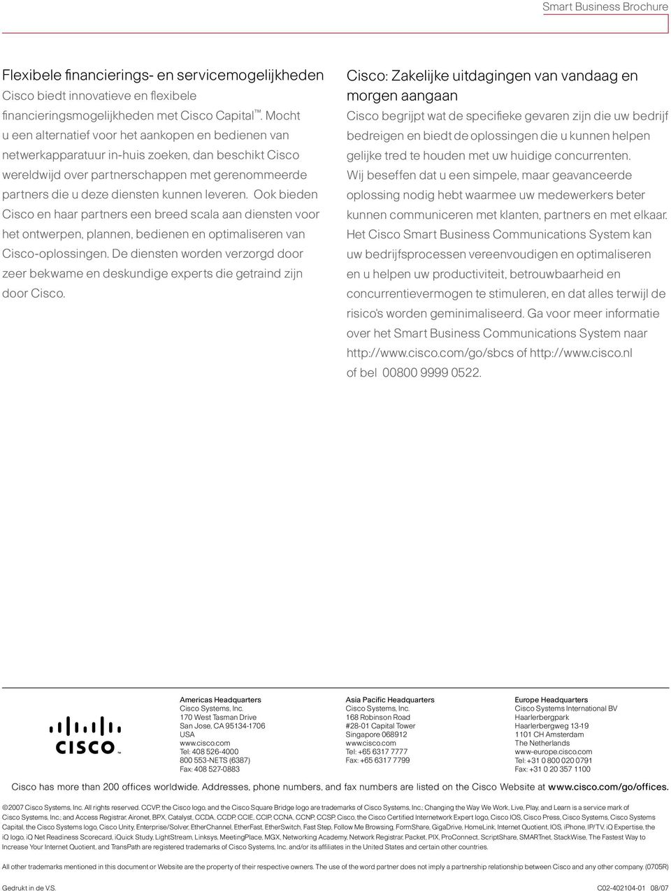Ook bi Cisco haar partners e breed scala aan dist voor h ontwerp, plann, bedi optimaliser Cisco-oplossing. De dist worn verzorgd door zeer bekwame skundige experts die graind zijn door Cisco.