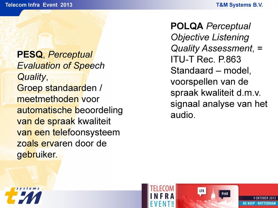 door de gebruiker. POLQA Perceptual Objective Listening Quality Assessment, = ITU-T Rec.