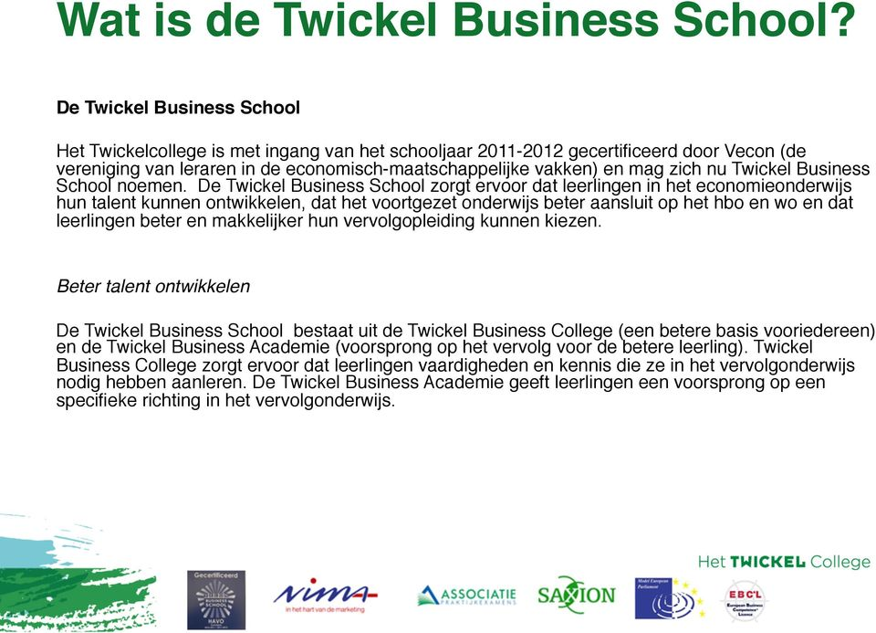 Twickel Business School noemen.