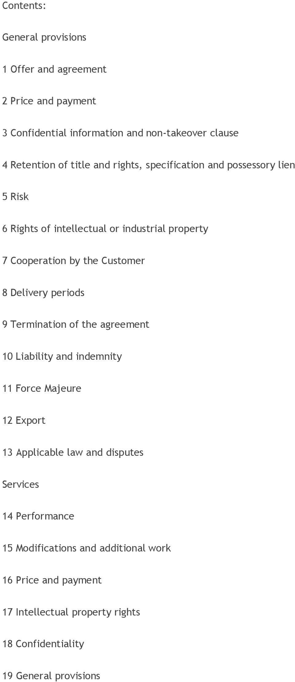 Delivery periods 9 Termination of the agreement 10 Liability and indemnity 11 Force Majeure 12 Export 13 Applicable law and disputes