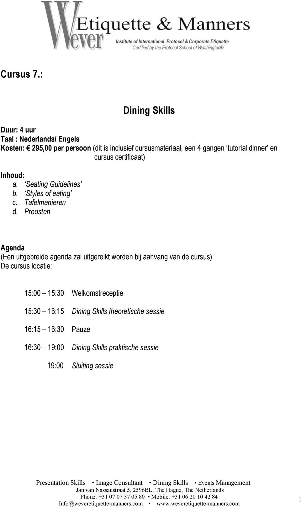 gangen tutorial dinner en cursus certificaat) Inhoud: a. Seating Guidelines b. Styles of eating c. Tafelmanieren d.