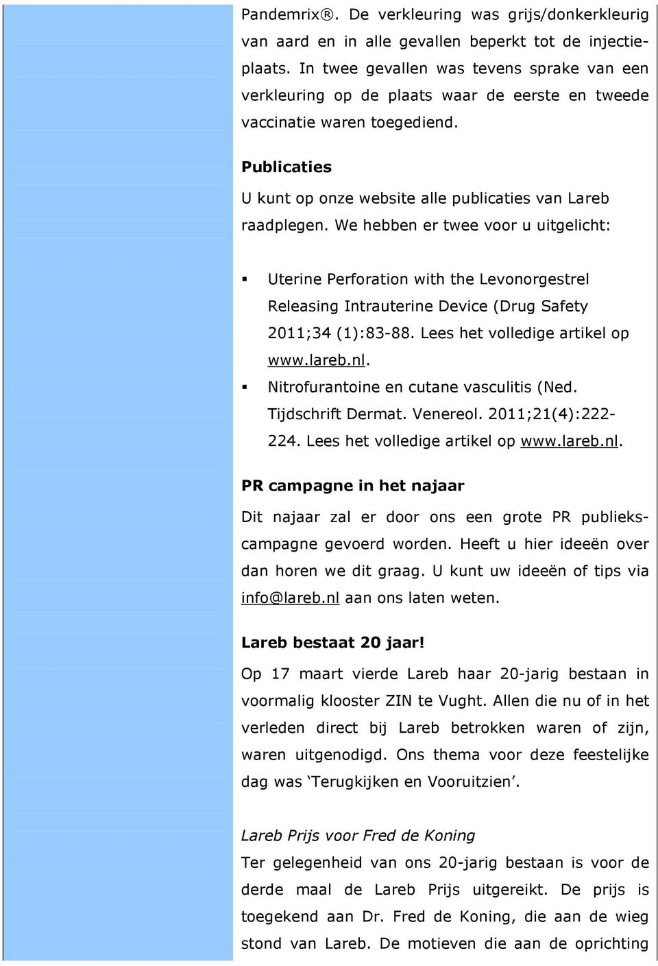 We hebben er twee voor u uitgelicht: Uterine Perforation with the Levonorgestrel Releasing Intrauterine Device (Drug Safety 2011;34 (1):83-88. Lees het volledige artikel op www.lareb.nl.