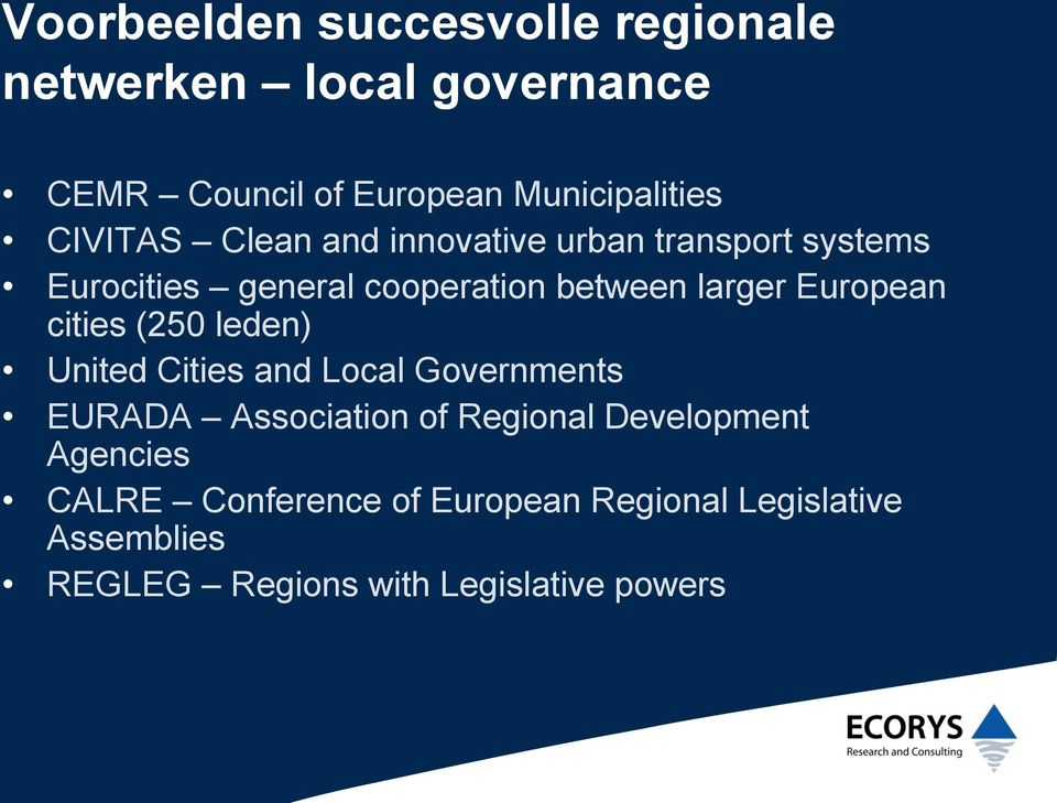 European cities (250 leden) United Cities and Local Governments EURADA Association of Regional