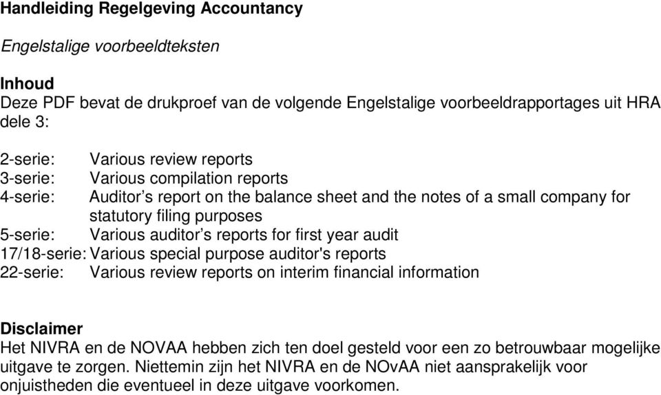 s reports for first year audit 17/18-serie: Various special purpose auditor's reports 22-serie: Various review reports on interim financial information Disclaimer Het NIVRA en de NOVAA