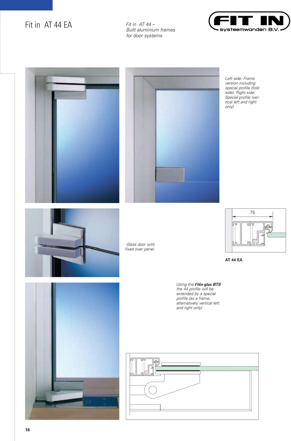 Right side: Special profile (vertical left and right only) 75 Glass door with fixed over