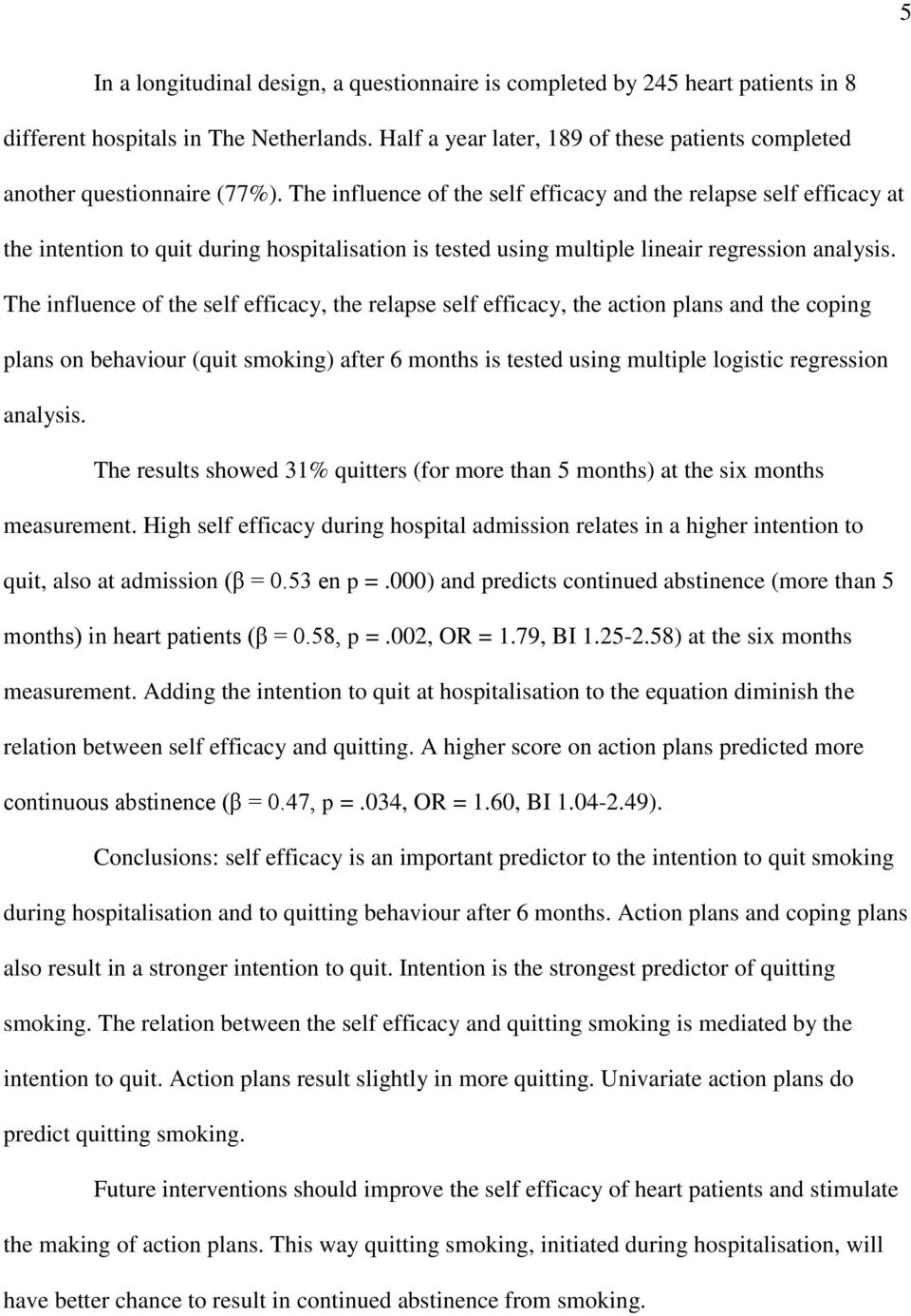 The influence of the self efficacy and the relapse self efficacy at the intention to quit during hospitalisation is tested using multiple lineair regression analysis.