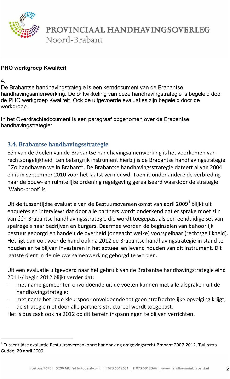 In het Overdrachtsdocument is een paragraaf opgenomen over de Brabantse handhavingstrategie: 3.4.
