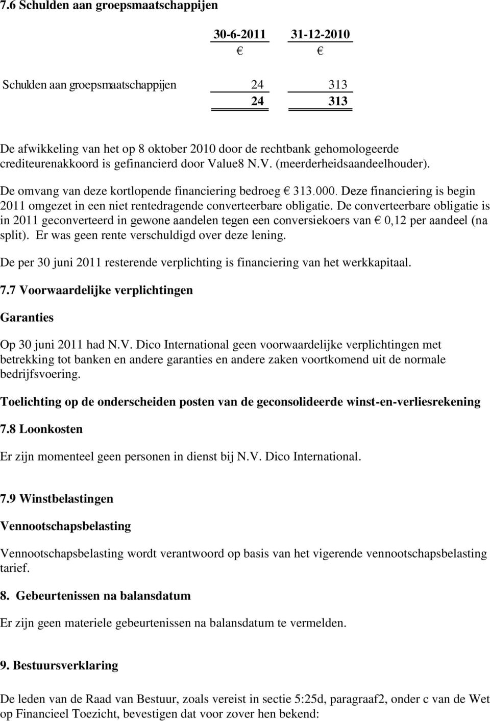 Deze financiering is begin 2011 omgezet in een niet rentedragende converteerbare obligatie.