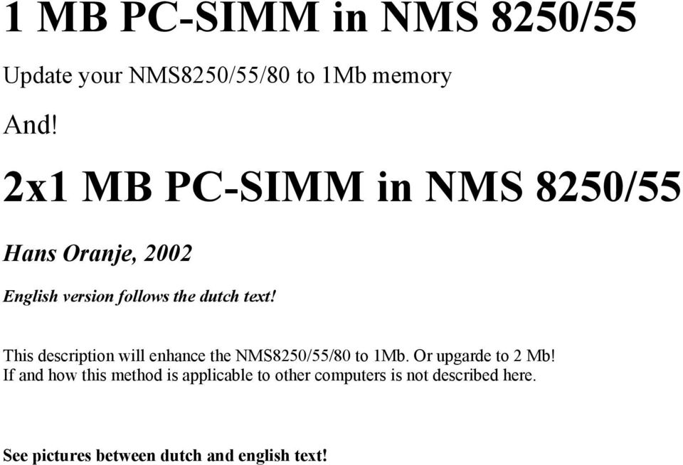 This description will enhance the NMS8250/55/80 to 1Mb. Or upgarde to 2 Mb!