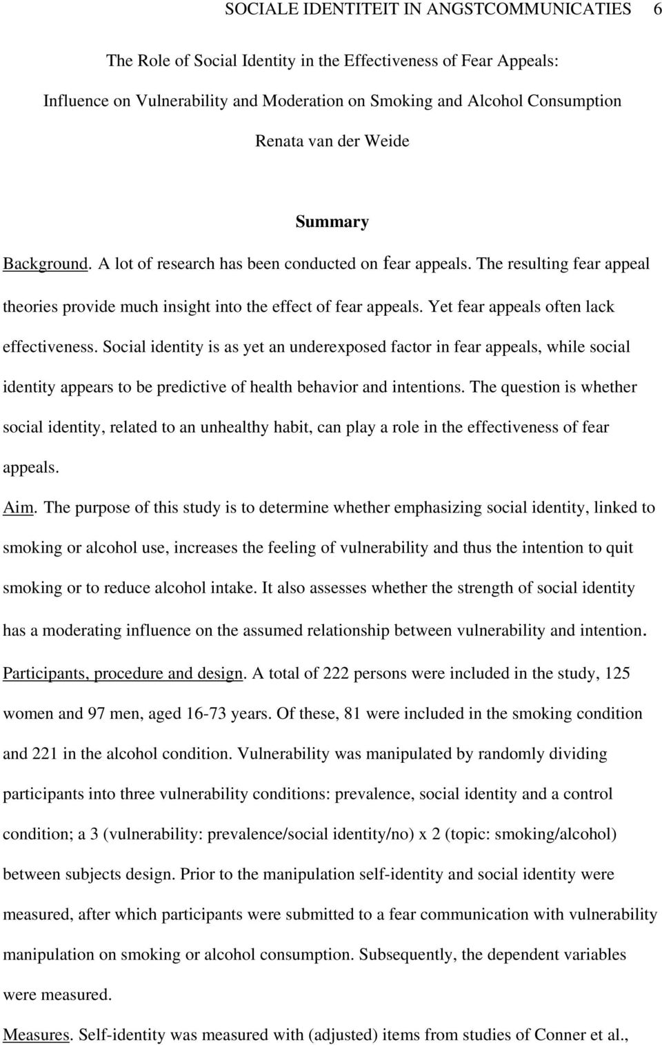 Yet fear appeals often lack effectiveness. Social identity is as yet an underexposed factor in fear appeals, while social identity appears to be predictive of health behavior and intentions.