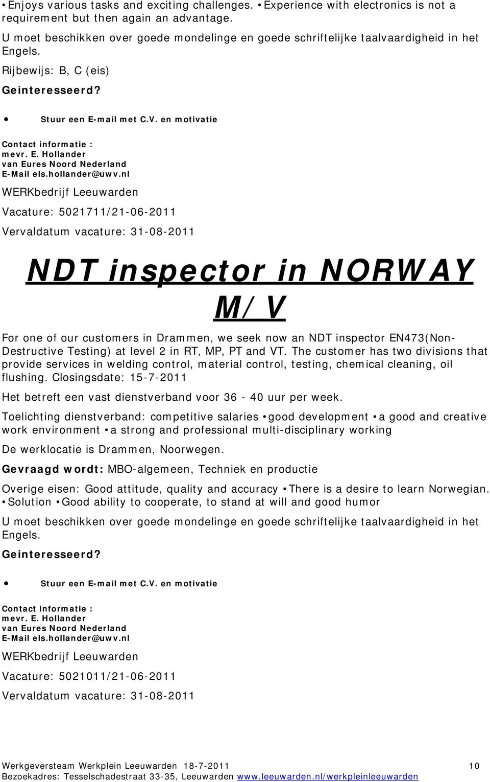 nl Vacature: 5021711/21-06-2011 Vervaldatum vacature: 31-08-2011 NDT inspector in NORWAY M/V For one of our customers in Drammen, we seek now an NDT inspector EN473(Non- Destructive Testing) at level