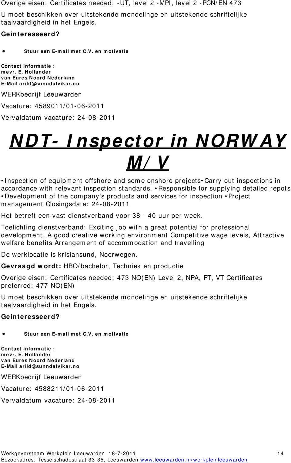 no Vacature: 4589011/01-06-2011 Vervaldatum vacature: 24-08-2011 NDT- Inspector in NORWAY M/V Inspection of equipment offshore and some onshore projects Carry out inspections in accordance with