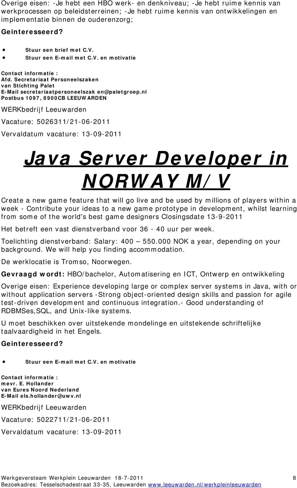 nl Postbus 1097, 8900CB LEEUWARDEN Vacature: 5026311/21-06-2011 Vervaldatum vacature: 13-09-2011 Java Server Developer in NORWAY M/V Create a new game feature that will go live and be used by