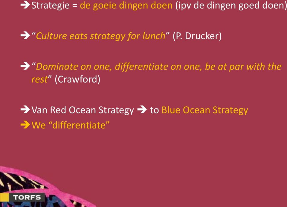 Drucker) Dominate on one, differentiate on one, be at par