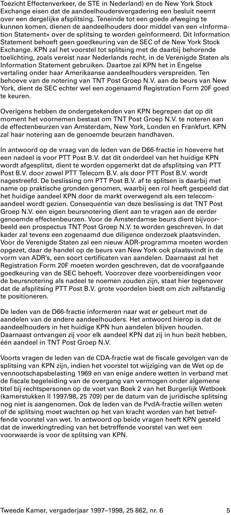 Dit Information Statement behoeft geen goedkeuring van de SEC of de New York Stock Exchange.