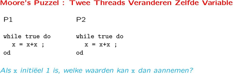 true do x = x+x ; x = x+x ; od od Als x