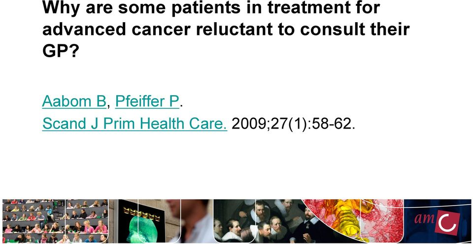consult their GP? Aabom B, Pfeiffer P.