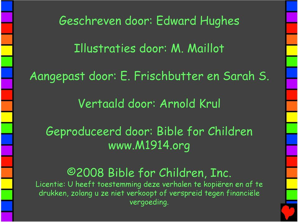 Vertaald door: Arnold Krul Geproduceerd door: Bible for Children www.m1914.