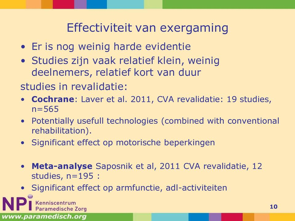 2011, CVA revalidatie: 19 studies, n=565 Potentially usefull technologies (combined with conventional rehabilitation).