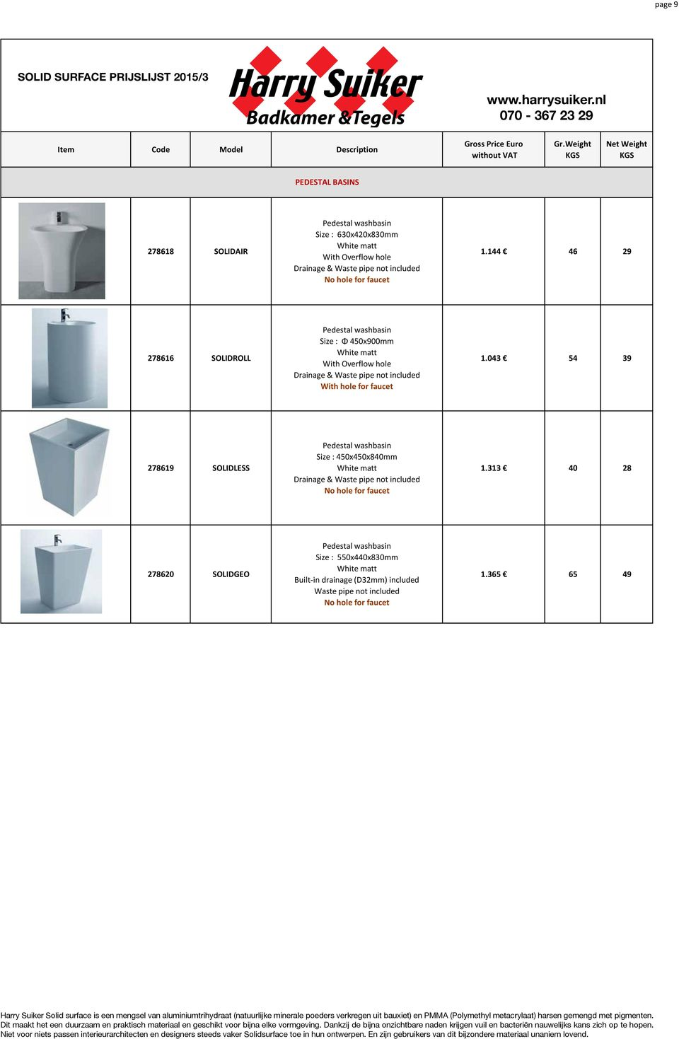 144 46 29 278616 SOLIDROLL Pedestal washbasin Size : Φ 450x900mm With Overflow hole Drainage & Waste pipe not 043 54 39