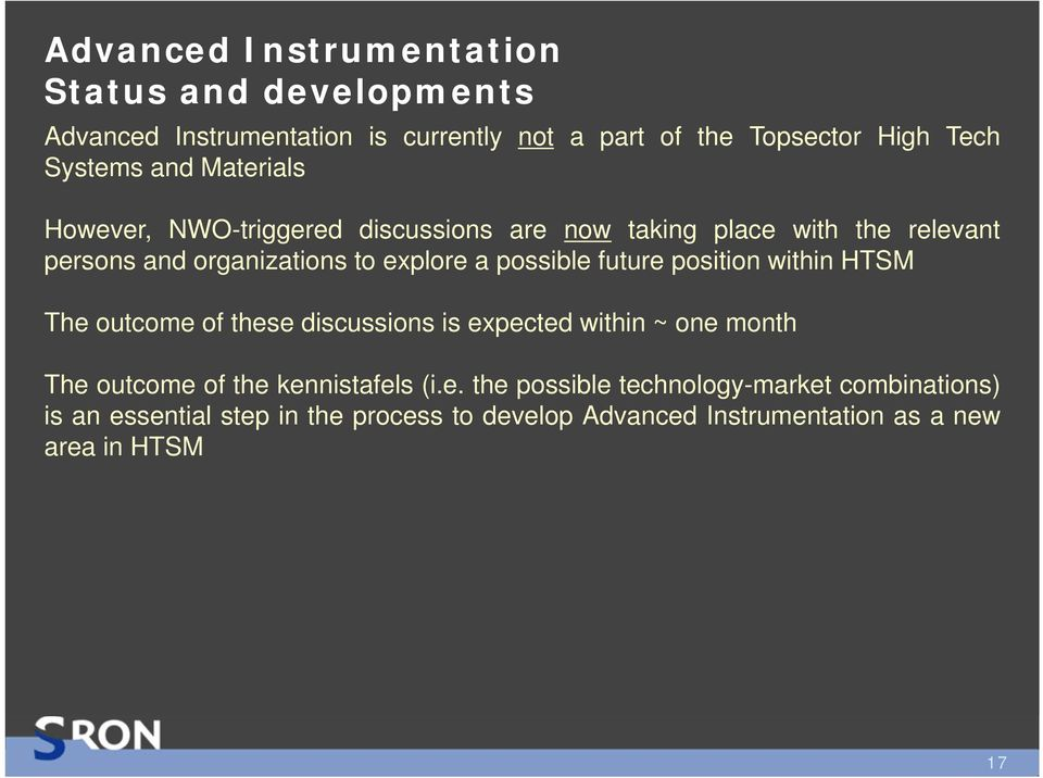 possible future position within HTSM The outcome of these discussions is expected within ~ one month The outcome of the kennistafels