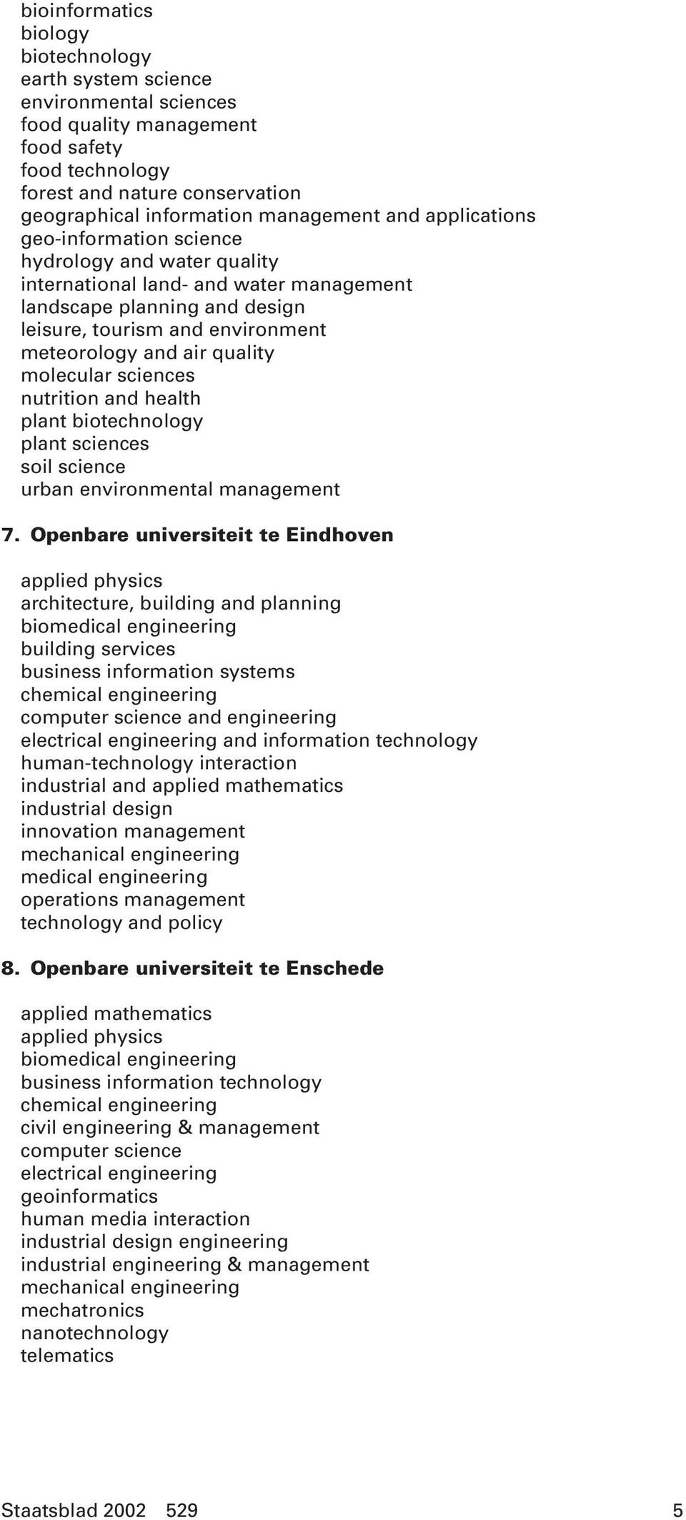 molecular sciences nutrition and health plant biotechnology plant sciences soil science urban environmental management 7.