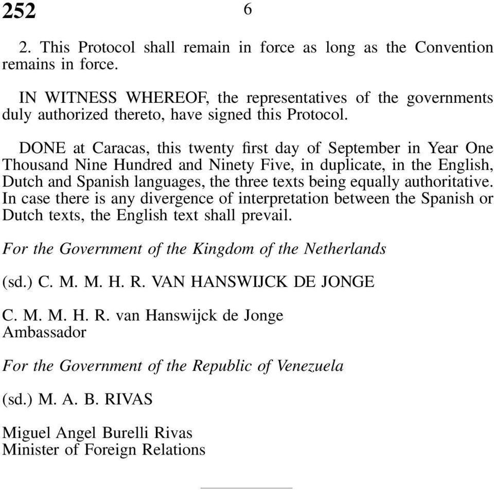 authoritative. In case there is any divergence of interpretation between the Spanish or Dutch texts, the English text shall prevail. For the Government of the Kingdom of the Netherlands (sd.) C. M.