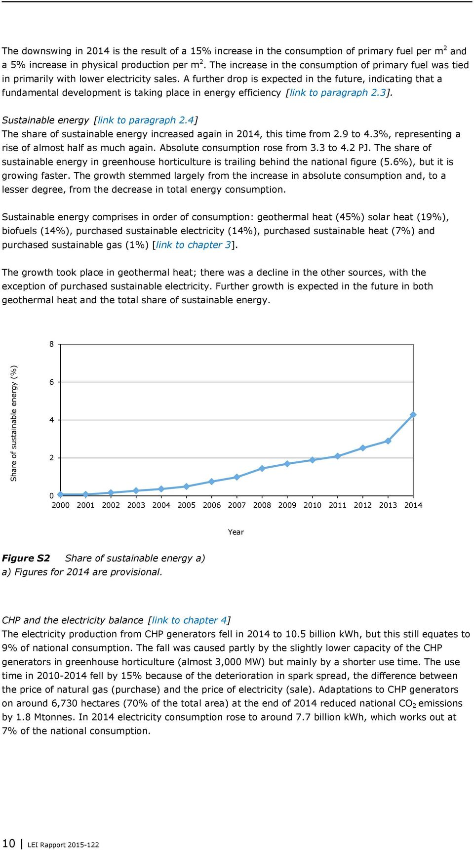 A further drop is expected in the future, indicating that a fundamental development is taking place in energy efficiency [link to paragraph 2.3]. Sustainable energy [link to paragraph 2.