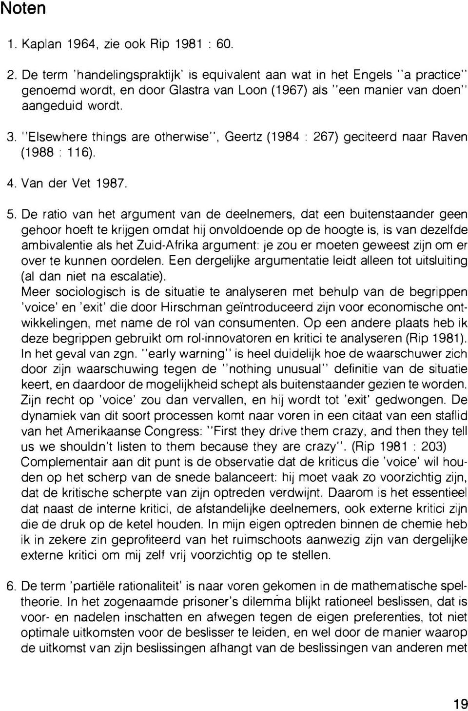 """Elsewhere things are otherwise"", Geertz (1984 267) geciteerd naar Raven (1988: 116). 4. Van der Vet 1987. 5."