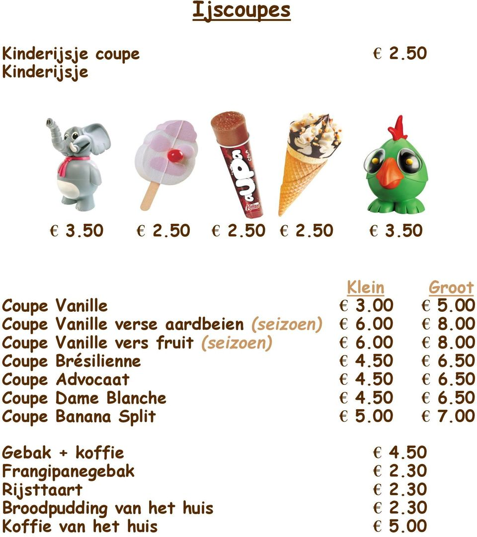 50 Coupe Advocaat 6.50 Coupe Dame Blanche 6.50 Coupe Banana Split 5.00 7.