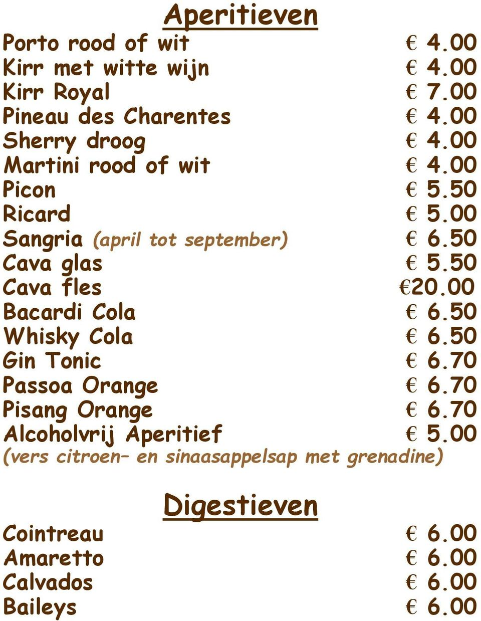 00 Sangria (april tot september) 6.50 Cava glas 5.50 Cava fles 20.00 Bacardi Cola 6.50 Whisky Cola 6.