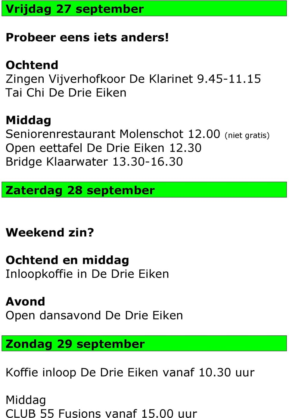 30 Bridge Klaarwater 13.30-16.30 Zaterdag 28 september Weekend zin?