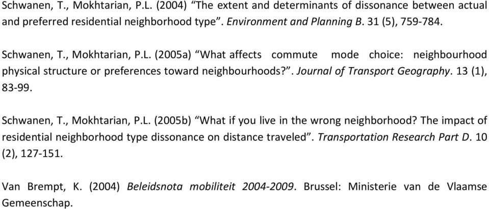 . Journal of Transport Geography. 13 (1), 83-99. Schwanen, T., Mokhtarian, P.L. (2005b) What if you live in the wrong neighborhood?