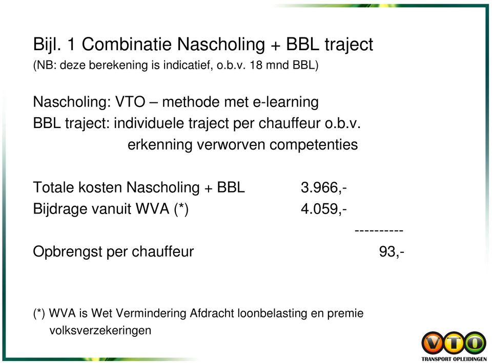 duele traject per chauffeur o.b.v. erkenning verworven competenties Totale kosten Nascholing + BBL 3.