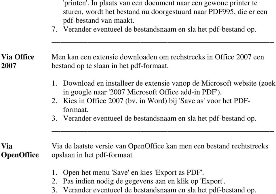 Download en installeer de extensie vanop de Microsoft website (zoek in google naar '2007 Microsoft Office add-in PDF'). 2. Kies in Office 2007 (bv. in Word) bij 'Save as' voor het PDFformaat. 3.